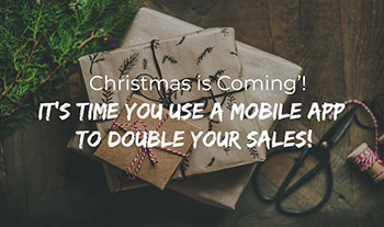 Christmas is Coming'! It's Time You Use a Mobile App to Double Your Sales!
